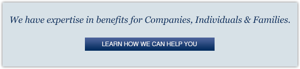 We have expertise in benefits for comapnies, individuals and families. Learn how we can help you.